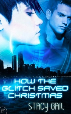 How the Glitch Stole Christmas by Stacy Gail (Carina Press, December 3, 2012)