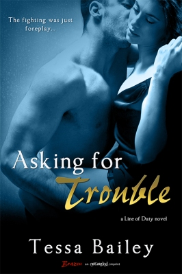 Asking for Trouble (Line of Duty #4 - Hayden and Brent) by Tessa Bailey (Entangled Brazen, November 25, 2013)