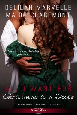 All I Want For Christmas Is a Duke anthology with stories by Delilah Marvelle and Maire Claremont (Entangled: Scandalous, 2012)