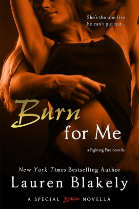 Burn for Me (Fighting Fire #.5) by Lauren Blakely (Entangled Brazen, June 9, 2014)