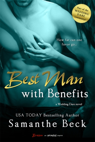 Best Man with Benefits (Wedding Dare #4 - Logan and Sophie) by Samanthe Beck (Entangled Brazen, June 9, 2014)
