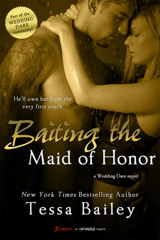 Baiting the Maid of Honor (Wedding Dare #2 - Reed and Julie) by Tessa Bailey (Entangled Brazen, June 9, 2014)