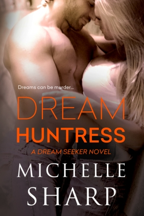 Dream Huntress (Dream Seeker #1 - Jordan and Tyler) by Michelle Sharp (Entangled: Ignite, June 23, 2014)