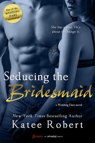 Seducing the Bridesmaid (Wedding Dare #3 - Brock and Regan) by Katee Robert (Entangled Brazen, June 9, 2014)